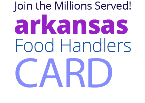 Join the Millions Served! ARKANSAS Food Handlers Card